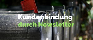 Wie Sie die Kundenbindung durch Newsletter erhöhen